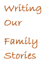 Writing Our Family Stories